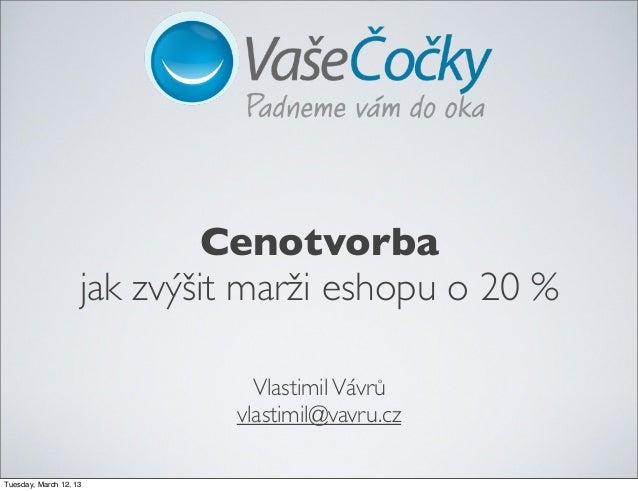 VlastimilVávrůvlastimil@vavru.czCenotvorbajak zvýšit marži eshopu o 20 %Tuesday, March 12, 13