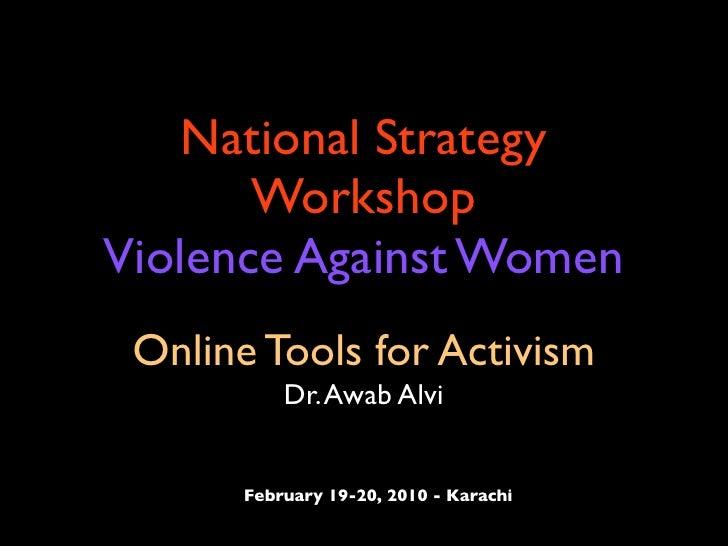 National Strategy        Workshop Violence Against Women  Online Tools for Activism            Dr. Awab Alvi          Febr...