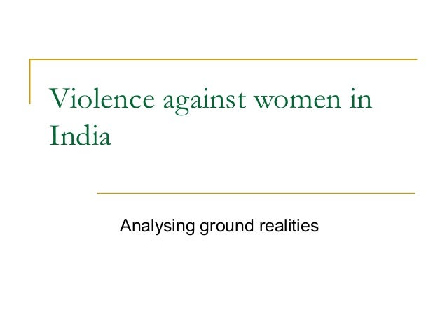 Violence against women in India Analysing ground realities