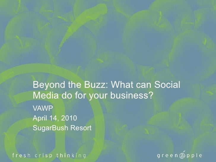 Beyond the Buzz: What can Social Media do for your business?  VAWP April 14, 2010 SugarBush Resort