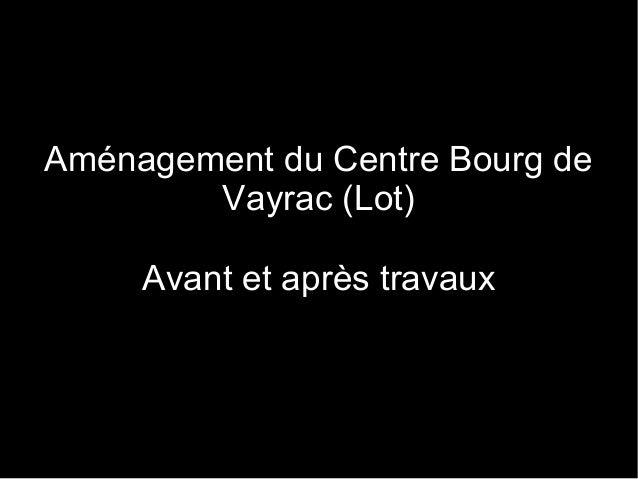 Aménagement du Centre Bourg de        Vayrac (Lot)     Avant et après travaux