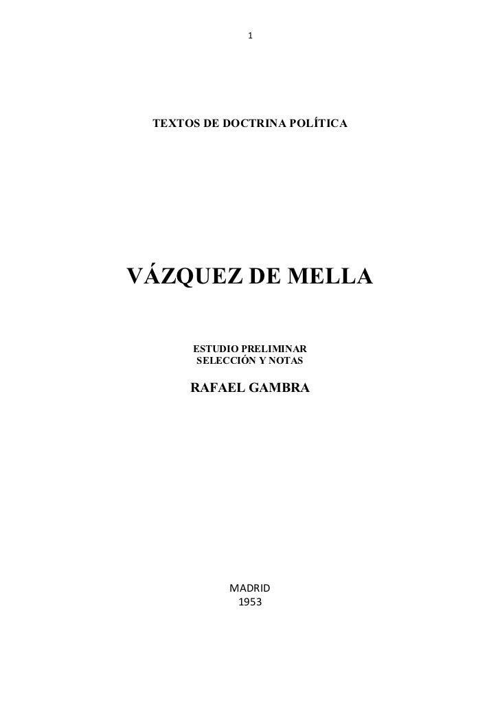 1 TEXTOS DE DOCTRINA POLÍTICAVÁZQUEZ DE MELLA      ESTUDIO PRELIMINAR       SELECCIÓN Y NOTAS      RAFAEL GAMBRA          ...