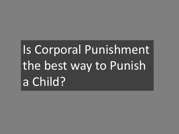 Is Corporal Punishmentthe best way to Punisha Child?