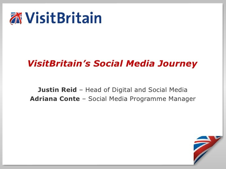 VisitBritain's Social Media Journey  there! Justin Reid  – Head of Digital and Social Media Adriana Conte  – Social Media ...