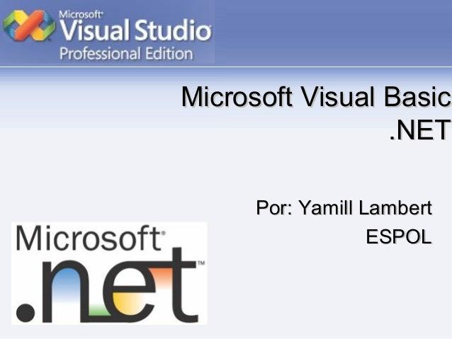Microsoft Visual BasicMicrosoft Visual Basic.NET.NETPor: Yamill LambertPor: Yamill LambertESPOLESPOL
