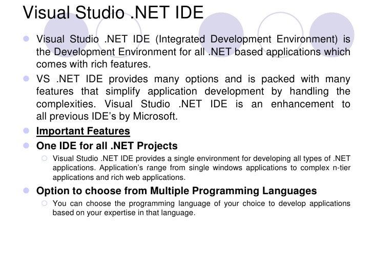 Visual Studio .NET IDE Visual Studio .NET IDE (Integrated Development Environment) is  the Development Environment for al...