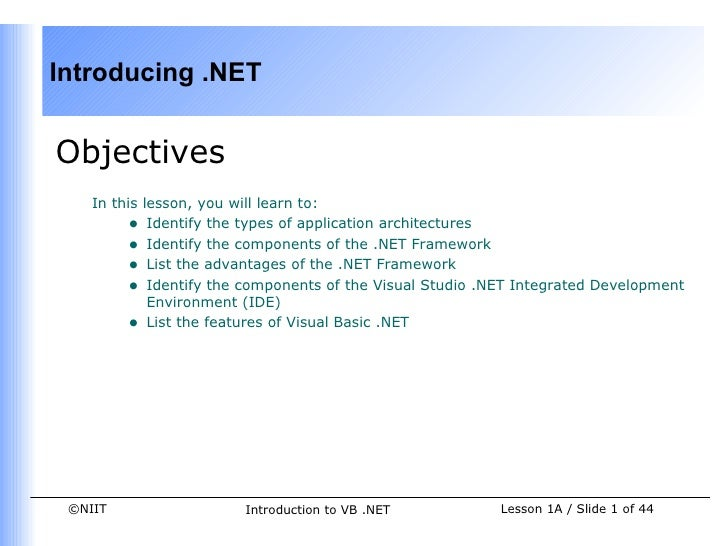 Introducing .NETObjectives    In this lesson, you will learn to:         • Identify the types of application architectures...