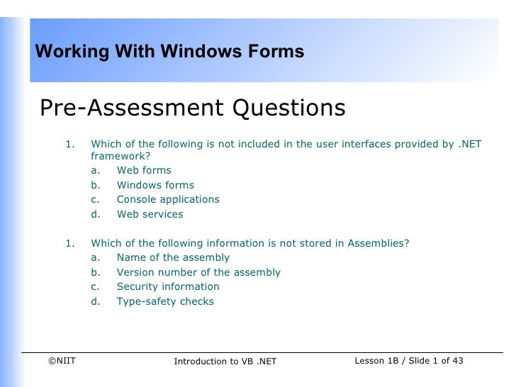 Working With Windows FormsPre-Assessment Questions    1.   Which of the following is not included in the user interfaces p...