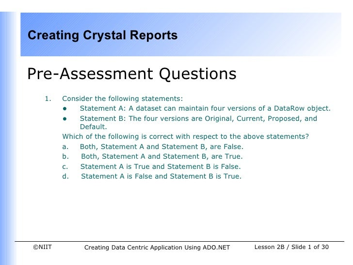 Creating Crystal ReportsPre-Assessment Questions   1.   Consider the following statements:        • Statement A: A dataset...