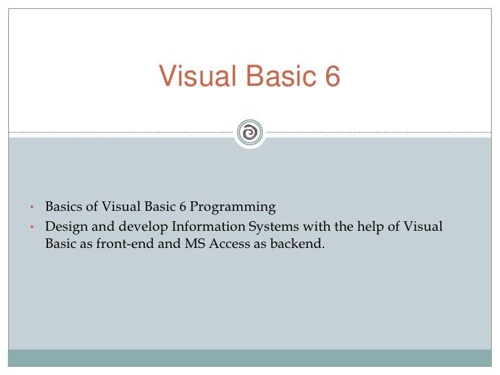 Visual Basic 6<br /><ul><li>Basics of Visual Basic 6 Programming