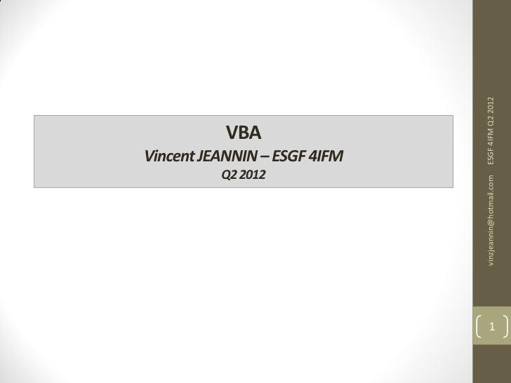 VBA                         Q2 2012                                   Vincent JEANNIN – ESGF 4IFM    vinzjeannin@hotmail.c...