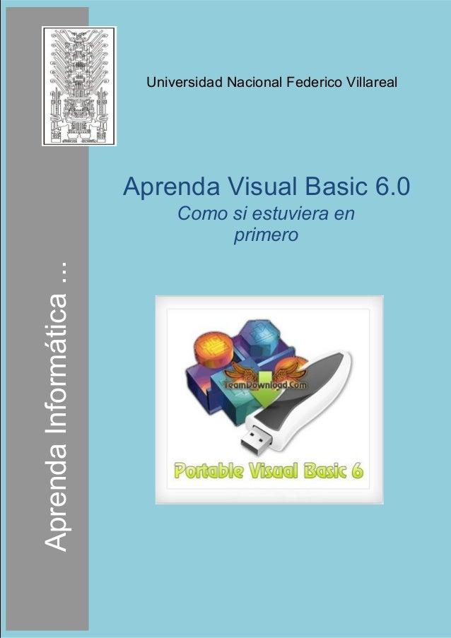 Universidad Nacional Federico Villareal Aprenda Visual Basic 6.0 Como si estuviera en primero AprendaInformática...