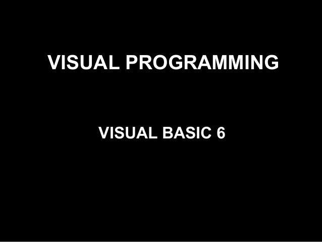VISUAL PROGRAMMING VISUAL BASIC 6