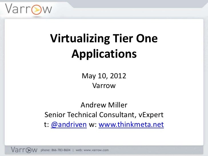 Virtualizing Tier One     Applications           May 10, 2012             Varrow           Andrew MillerSenior Technical C...