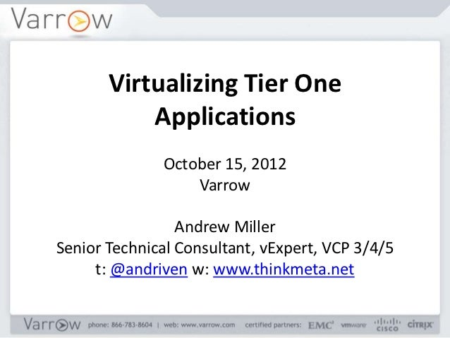 Virtualizing Tier One           Applications              October 15, 2012                  Varrow                 Andrew ...