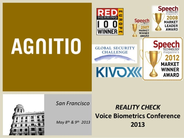 May	  13	  San	  Francisco	  REALITY	  CHECK	  Voice	  Biometrics	  Conference	  2013	  May	  8th	  &	  9th	  	  2013
