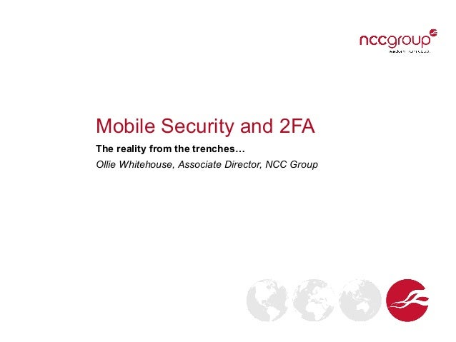 Mobile Security and 2FAThe reality from the trenches…Ollie Whitehouse, Associate Director, NCC Group