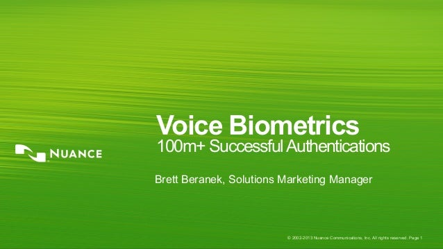 © 2002-2013 Nuance Communications, Inc. All rights reserved. Page 1Voice Biometrics100m+ SuccessfulAuthenticationsBrett Be...