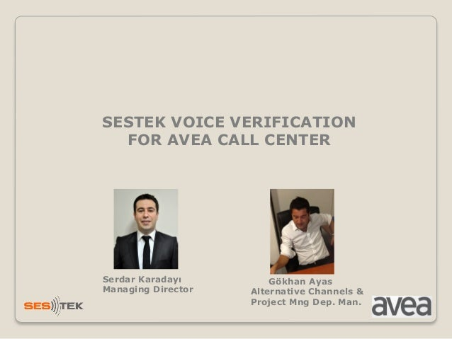 SESTEK VOICE VERIFICATIONFOR AVEA CALL CENTERSerdar KaradayıManaging DirectorGökhan AyasAlternative Channels &Project Mng ...