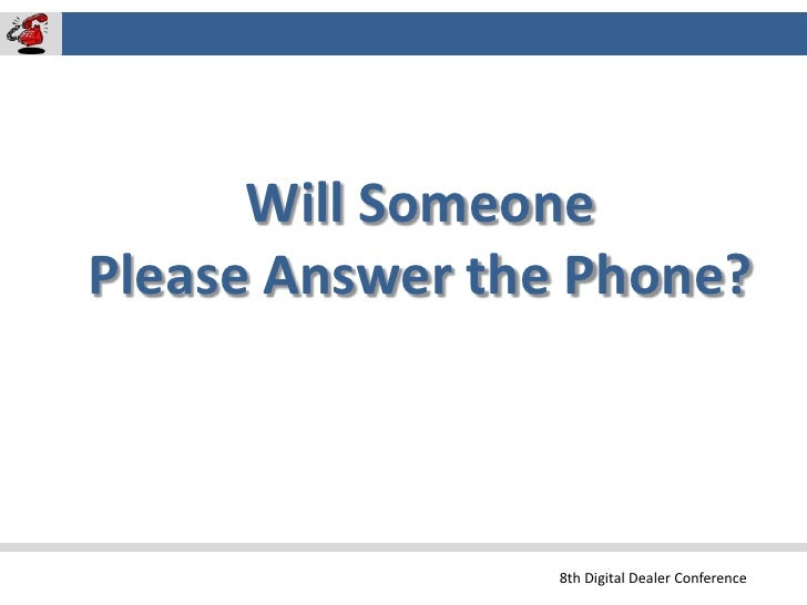 Will Someone Please Answer The Phone - 8th Digital Dealer Conference