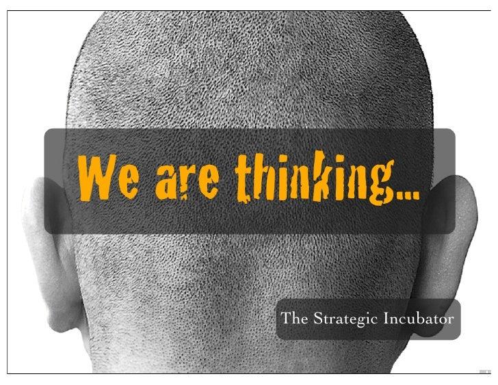 We are thinking...           The Strategic Incubator