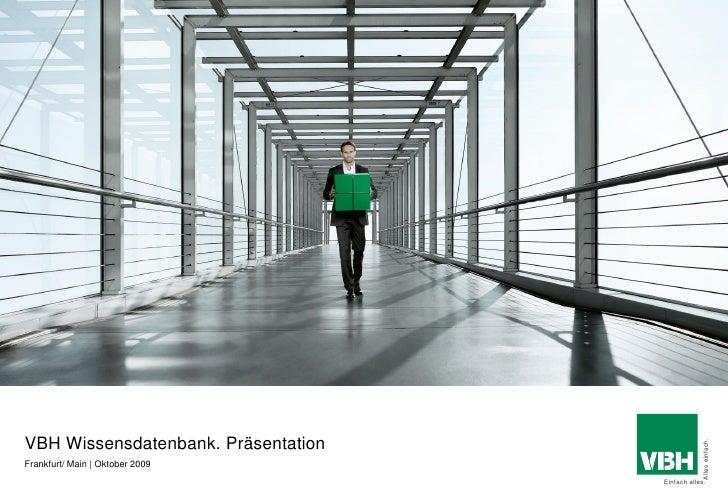 VBH Wissensdatenbank. Präsentation                                                      Alles einfach. Frankfurt/ Main | O...