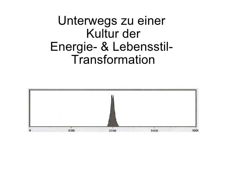 Unterwegs zu einer  Kultur der Energie- & Lebensstil-  Transformation