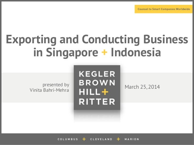 Exporting and Conducting Business in Singapore + Indonesia March 25, 2014presented by Vinita Bahri-Mehra