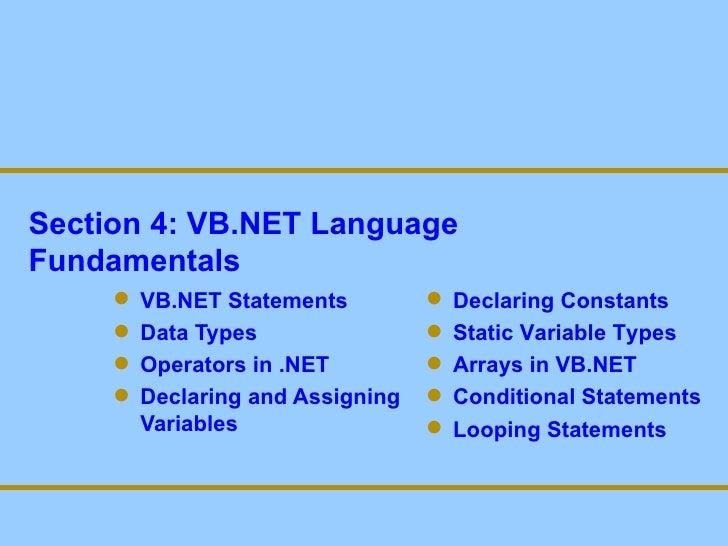 Section 4: VB.NET Language Fundamentals <ul><li>VB.NET Statements </li></ul><ul><li>Data Types </li></ul><ul><li>Operators...
