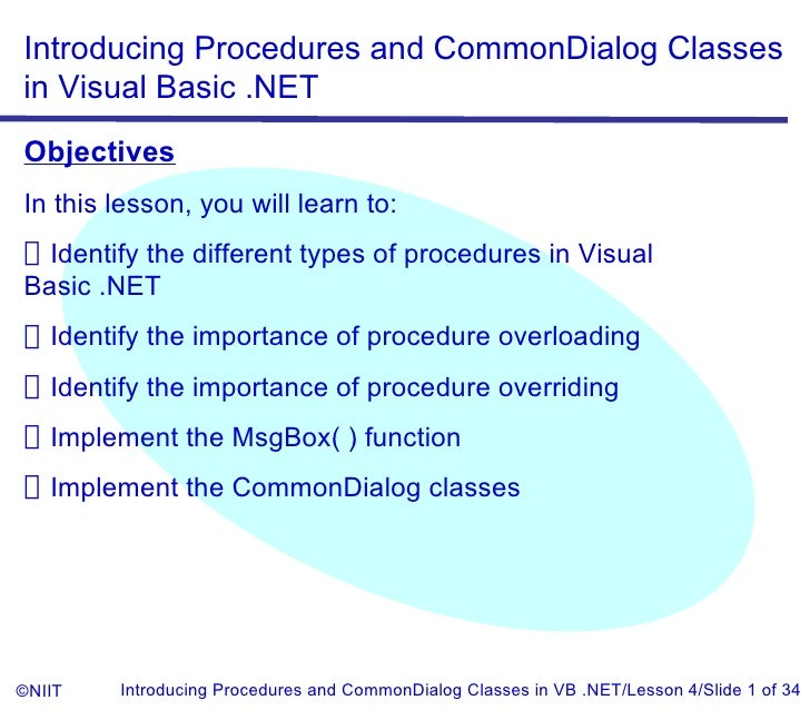 Introducing Procedures and CommonDialog Classesin Visual Basic .NETObjectivesIn this lesson, you will learn to:Identify th...