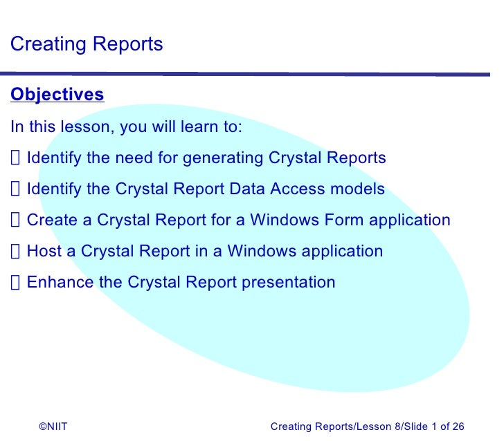 Creating ReportsObjectivesIn this lesson, you will learn to:Identify the need for generating Crystal ReportsIdentify the C...