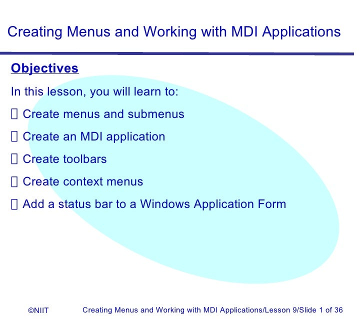 Creating Menus and Working with MDI ApplicationsObjectivesIn this lesson, you will learn to:Create menus and submenusCreat...