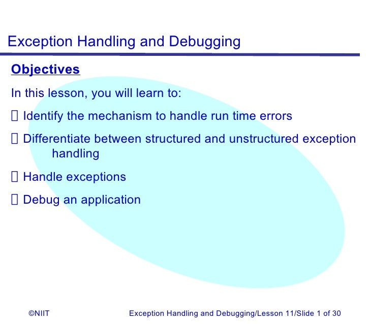 Exception Handling and DebuggingObjectivesIn this lesson, you will learn to:Identify the mechanism to handle run time erro...