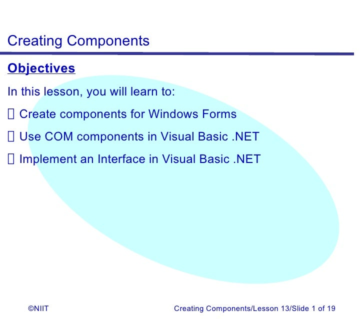 Creating ComponentsObjectivesIn this lesson, you will learn to:Create components for Windows FormsUse COM components in Vi...