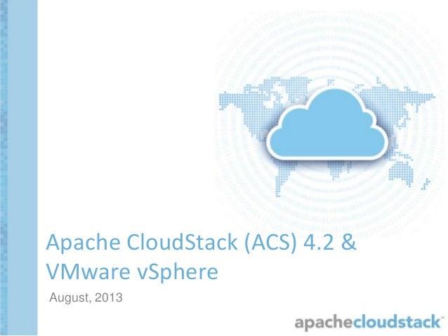 August, 2013 Apache CloudStack (ACS) 4.2 & VMware vSphere