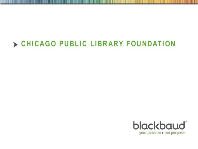 A Winning Online Marketing Program: The Chicago Public Library Foundation Presented by Veronica Brown, Director of Individual Giving & Communications, Chicago Public Library Foundation