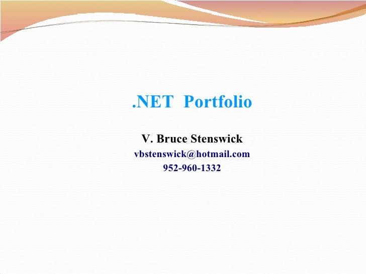 .NET  Portfolio V. Bruce Stenswick [email_address] 952-960-1332