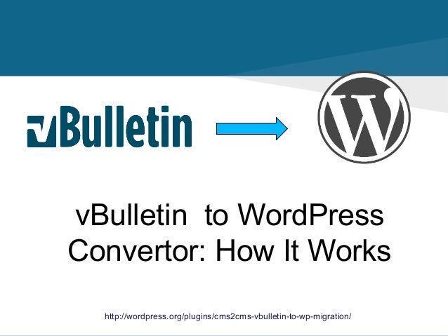 vBulletin to WordPress Convertor: How It Works http://wordpress.org/plugins/cms2cms-vbulletin-to-wp-migration/