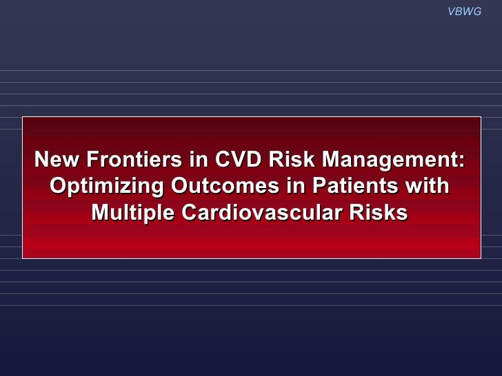 VBWGNew Frontiers in CVD Risk Management: Optimizing Outcomes in Patients with     Multiple Cardiovascular Risks
