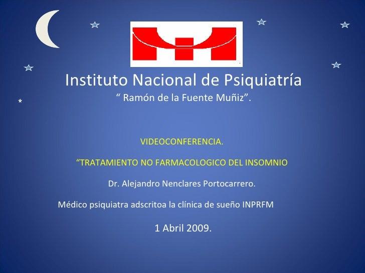 """Instituto Nacional de Psiquiatría """" Ramón de la Fuente Muñiz"""". VIDEOCONFERENCIA. """" TRATAMIENTO NO FARMACOLOGICO DEL INSOMN..."""