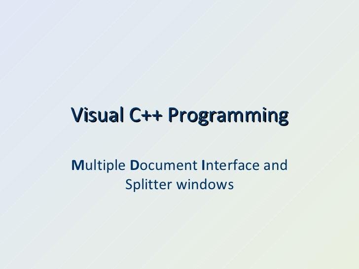 Visual C++ Programming M ultiple  D ocument  I nterface and Splitter windows
