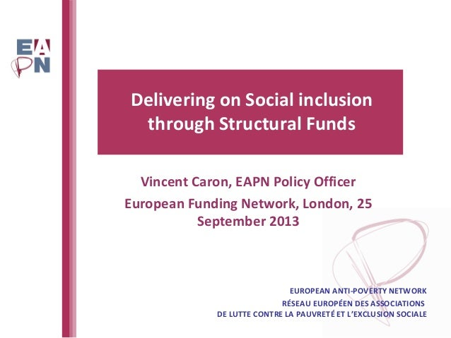 Delivering on Social inclusion through Structural Funds EUROPEAN ANTI-POVERTY NETWORK RÉSEAU EUROPÉEN DES ASSOCIATIONS DE ...