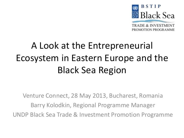 A Look at the EntrepreneurialEcosystem in Eastern Europe and theBlack Sea RegionVenture Connect, 28 May 2013, Bucharest, R...