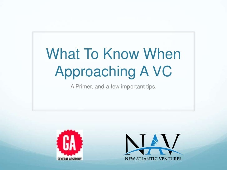 What To Know When Approaching A VC   A Primer, and a few important tips.