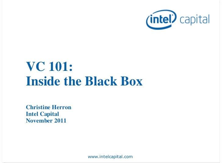 VC 101:Inside the Black BoxChristine HerronIntel CapitalNovember 2011                   www.intelcapital.com