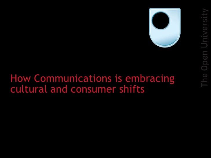 2 October 2009 How Communications is embracing cultural and consumer shifts