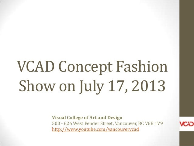VCAD Concept Fashion Show on July 17, 2013 Visual College of Art and Design 500 - 626 West Pender Street, Vancouver, BC V6...