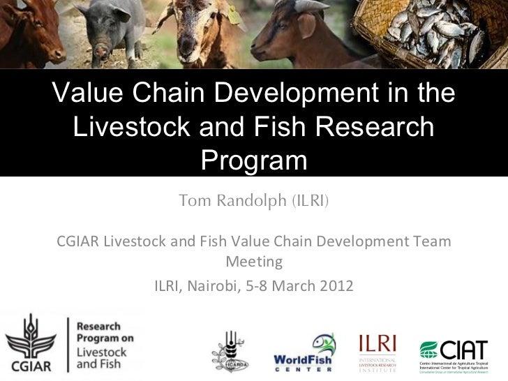 Value Chain Development in the Livestock and Fish Research           Program                Tom Randolph (ILRI)CGIAR Lives...