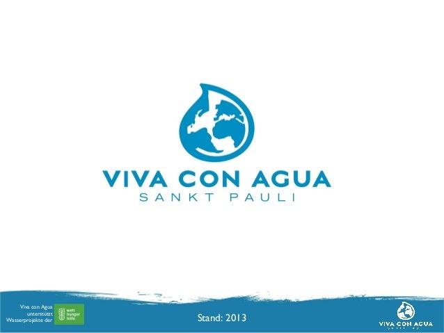 Viva con Agua Hamburg, August 2011  Viva con Agua unterstützt Wasserprojekte der  Stand: 2013