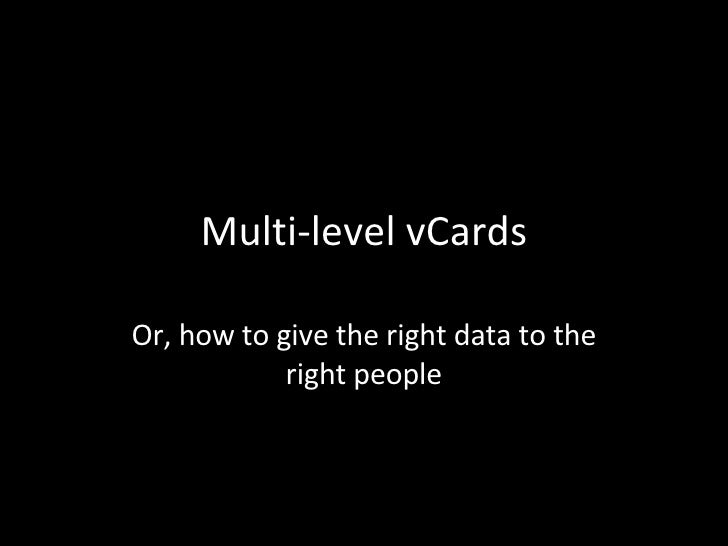 Multi-level vCards Or, how to give the right data to the right people